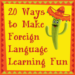 20 Ways to Make Foreign Language Learning Fun
