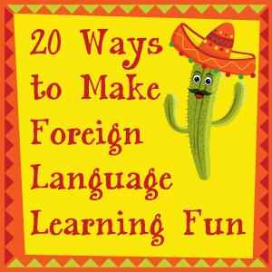 20 Ways to Make Foreign Language Learning Fun