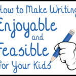 How to Make Writing Enjoyable and Feasible for Your Kids