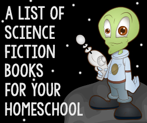 A List of Science Fiction Books for Your Homeschool