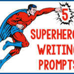 5 Superhero Writing Prompts