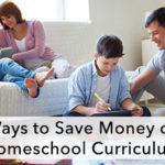 Ways to Save Money on Homeschool Curriculum