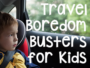 Travel Boredom Busters for Kids