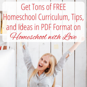 Get Tons of Free Homeschool Curriculum, Tips, and Ideas in PDF Format on Homeschool With Love
