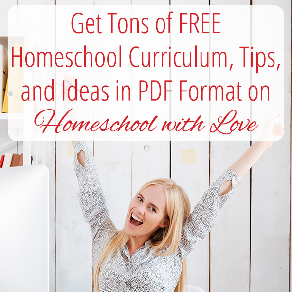get tons of free homeschool curriculum  tips  and ideas in pdf format on homeschool with love