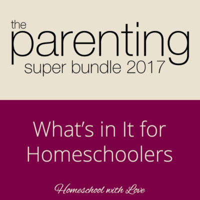 The Parenting Super Bundle 2017 – What's in It for Homeschoolers